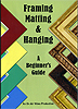 Framing Matting & Hanging A Beginner's Guide by Larry Withers