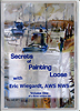 Secrets of Painting Loose: Vol 1 by Eric Wiegardt