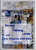 Secrets of Painting Loose: Vol 2 by Eric Wiegardt