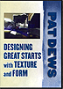 Designing Great Starts with Texture and Form by Pat Dews